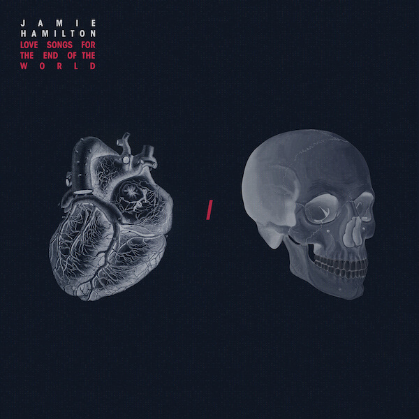Jamie Hamilton - 'Love Songs For The End of The World' cover art